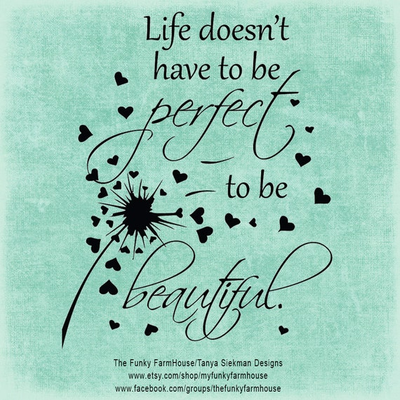 "SVG & PNG Files - ""Life Doesn't Have to be Perfect to be Beautiful"" (with and without dandelion)"