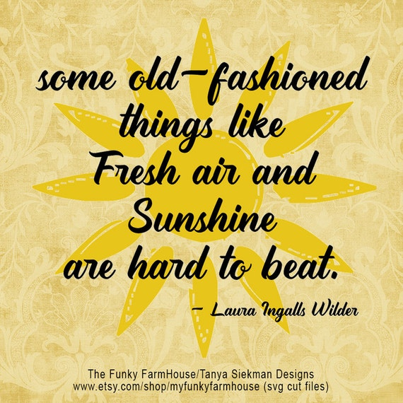 "SVG, & PNG - ""some old-fashioned things like Fresh air and Sunshine are hard to beat . Laura Ingalls Wilder"""