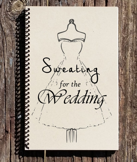 sweating for the wedding bride workout journal bride exercise notebook bride to be bride workout wedding journal wedding notebook