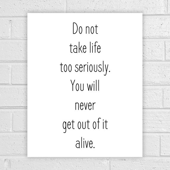 Quotes About Taking Life Too Seriously: Quote Prints Do Not Take Life Too Seriously By