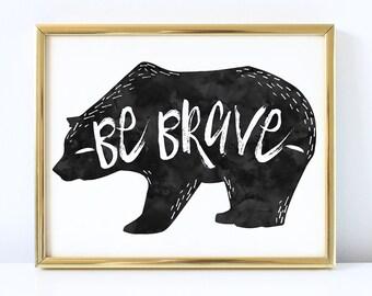 Be Brave Bear Printable   DIY Wall Art, Nursery Decor, Be Brave, Grizzly Bear, 8x10