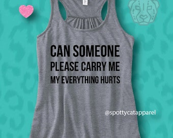 CAN SOMEONE Please CARRY Me My Everything Hurts, Flowy soft tank,fitness, gym,workout,yoga,pilates,barre,beach,wine,,yoga,funny,