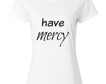 Have Mercy Women's T-Shirt