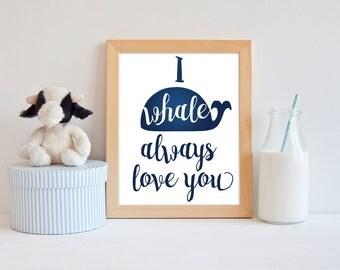 "Wall Art Printable - ""I whale always love you"" - home decor, nursery wall art"