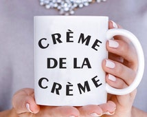 Coffee Mug - Text Picture Quote -  Creme de la creme Best of the Best - Gift For Gamer Her Him Ceramic Mug Tea Cup 11 Oz or 15 Oz 0044