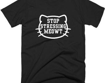 Stop Stressing Meowt T Shirt, Kitty Kitten Lover Gift, Cat lover T-Shirt, Animal Lover Tee Shirt, Funny Women's Top, Gift For Cat Lover.