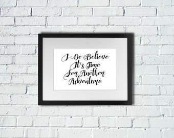 INSTANT DOWNLOAD   I Do Believe It's Time For Another Adventure   Inspirational Art Print   A4 Print   Room Decor