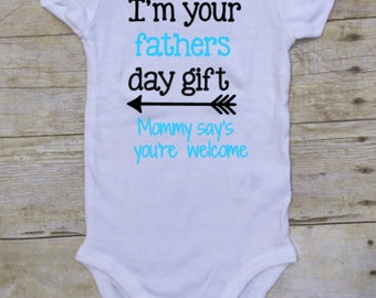 Im your fathers day gift mommy says your welcome bodysuit, fathers day gift onesie