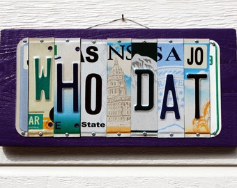 WHO DAT, New Orleans Saints / LSU Tigers - Custom Football license plate signs / tailgate / alumni / sports decor