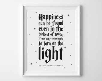 Happiness Can Be Found Even In The Darkest Of Times, If Only One Remembers To Turn On The Light harry potter quote digital art print