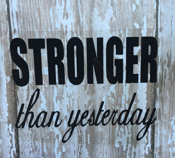 Strong than yesterday Iron on decal/ DIY Stronger than yesterday Gym Tank/ DIY Gym Shirt/ DIY workout clothes/ Workout Shirt