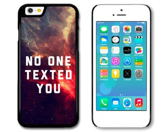 Funny Grunge No One Texted You Sarcastic Quote on Space Galaxy case for iPhone 4S 5S 5C 6 6S 6+ Samsung S3 S4 S5 A3 S6 Edge HTC Xperia