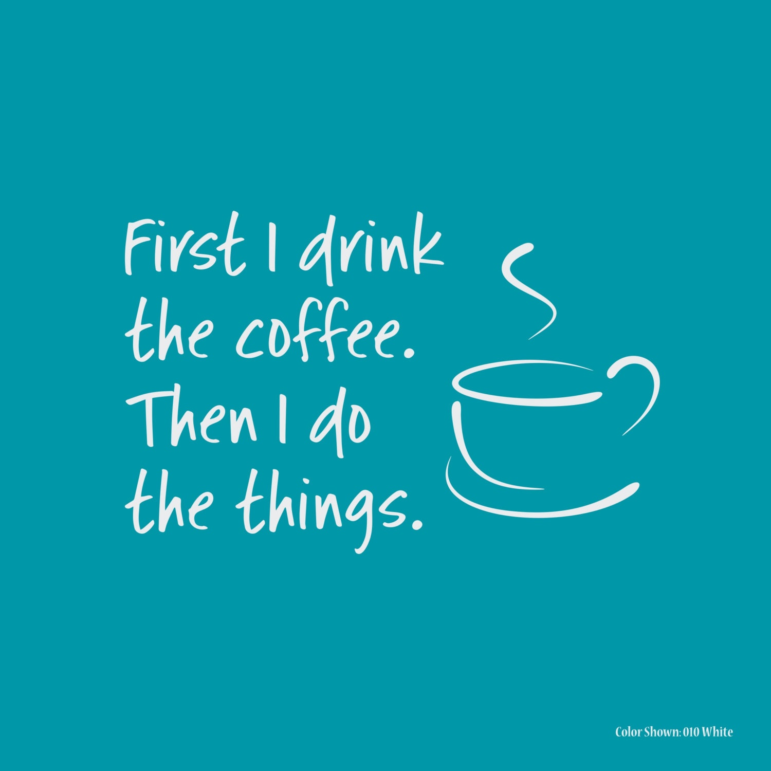 First I drink the coffee Then I do the things vinyl wall : ilfullxfull103830018073lq from www.etsy.com size 1500 x 1500 jpeg 120kB