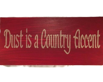Dust Is A Country Accent - Country Home Decor - Hand Painted Signs - Rustic Wood Signs - Made To Order - Custom Signs