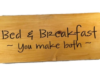 Bed And Breakfast You Make Both - Kitchen Wall Decor - Guest Bedroom - Guest Room Decor - Housewarming Gift - Wedding Gift