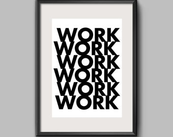 WORK WORK WORK, Motivational Wall Art, Print, Minimal Wall Art