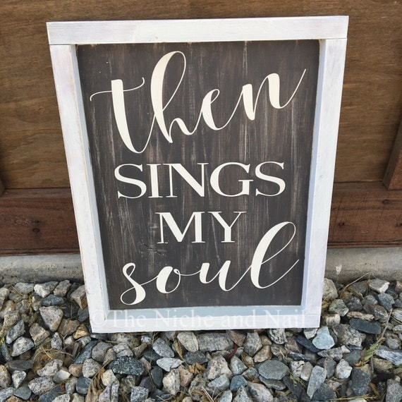 Then Sings My Soul Religious Home Decor By