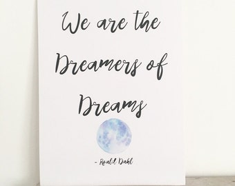 We are the dreamers of dreams. Roald dahl print.