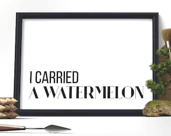 Fashion Typography Art Carried A Watermelon Dirty Dancing Quote Fashion Typography Movie Quote Black And White Print ,  Wall art