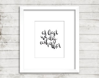 Quote print: at least we dig each other, incubus, handwritten, calligraphy, script
