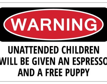 UNATTENDED CHILDREN WILL Be Given An Espresso Warning Funny Sign gift