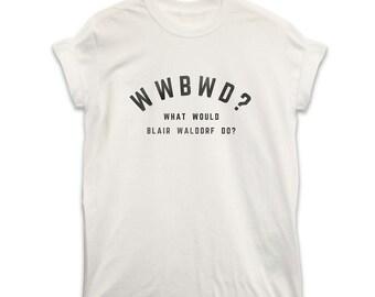 WWBWD What Would Blair Waldorf Do? Slogan T Shirt
