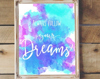 Inspirational Quote Always Follow Your Dreams Printable Wall Art Motivational Quote  Nursery Decor Kids Room Teen Room Wall Art  8x10 11x14