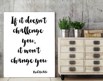 If It Doesn't Challenge You It Won't Change You, Inspirational Quote, Wall Art, Home Decor, Motivational Print, Fred De Vito Print