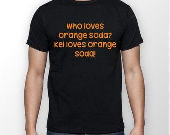 Kenan and Kel - Who Loves Orange Soda- Classic 90's Nickelodeon Shirt, birthday Gift Idea, Boy Friend Gift