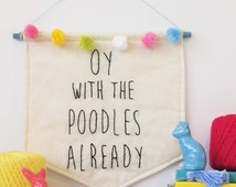 Oy With The Poodles Already GILMORE GIRLS quote hanging wall banne decor