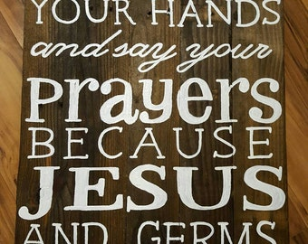 Wash your hands and say your prayers because Jesus and germs are everywhere wood sign