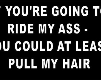 Vinyl Decal If You're Going To Ride My A** Pull My Hair tailgate truck country bumper sticker car truck laptop