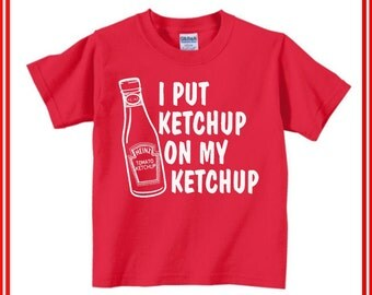 I Put Ketchup On My Ketchup Tshirt for toddlers & Youth, Gilden 100% Cotton Shirt