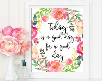 Today Is A Good Day For A Good Day, Printable Wall Art, Motivational Art, Home Decor, Office Decor, Office Print, Typography Inspirational