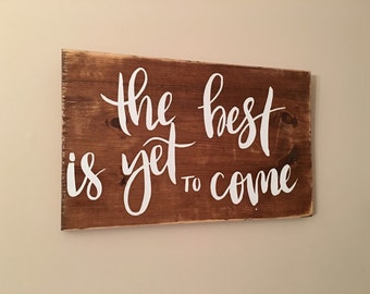 The Best is Yet to Come Wooden Sign