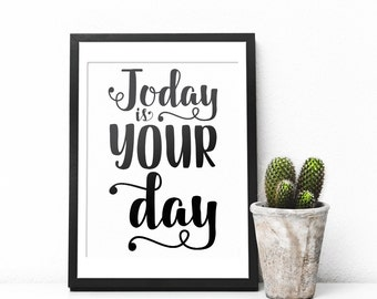 Today is Your day Inspirational Wall Art Print