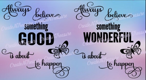 Always Believe Something Great Wonderful SVG