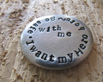 Be Safe // Pewter coin//Pewter pebble//Military//police officer//fireman//law enforcement//I need my hero//Hand stamped coin//fireman gift