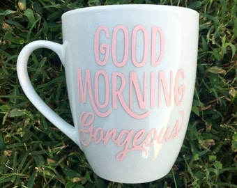 Good morning gorgeous coffee cup