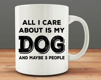 20% OFF SALE - Funny Dog Mug, All I Care About Is My Dog And Maybe 3 People mug (M7-rts)