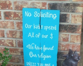 No soliciting, our kids spend all our money, we have found our religion/ pallet wood sign
