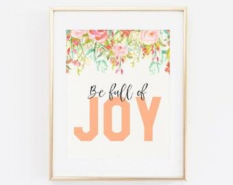 Printable Wall Art, Be full of Joy, Joy Print, Floral Wall Art, Peach Coral Wall Art, Quote Art Print, Floral Home Decor, Joy Quote, Flowers