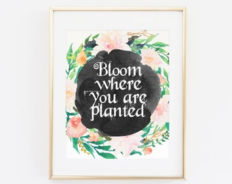 Printable Wall Art,Bloom Where You Are Planted, Watercolor Art Print, Floral Wall art, Typography Art print Floral Chalkboard Print Black