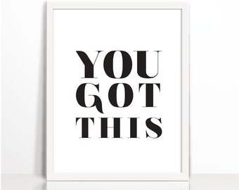 You got this, Positive Printable, Positive Quote, Black & white, Typography Print, Art Printable, Wall Decor, Cubical Decor, Motivaitonal