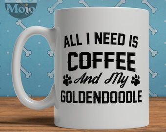 Goldendoodle Mug - All I Need Is Coffee And My Goldendoodle - Ceramic Mug For Dog Lovers
