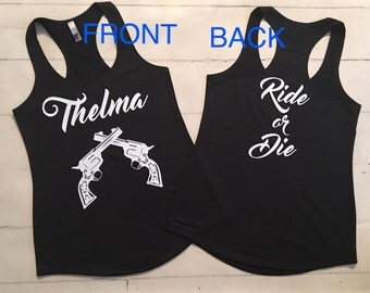 Thelma and Louise Ride or Die Tank Tops Sold as set 40.00 or Seperately 20.00 each. Please specify in notes THELMA or LOUISE