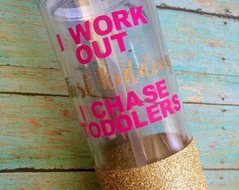 I Work Out Just Kidding I Chase Toddlers Skinny Tumbler with Straw - Customization Available! - I Work Out Just Kidding I Chase Twins