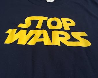 Stop Wars tshirt Star Wars tshirt Political tshirt Army shirt Navy shirt Air Force shirt Anti War tshirt