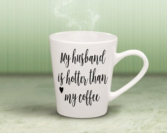 My Husband Is Hotter Than My Coffee-Valentine Gift-Hubby-Birthday-WIfe-12 oz Ceramic mug