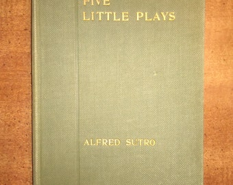 1913 First Edition Alfred Sutro Five Little Plays Antique Book